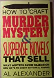 How to Craft Murder Mystery and Suspense Novels That Sell, Al Alexander, 1887093001