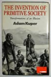 The Invention of Primitive Society, Adam Kuper, 0415009022