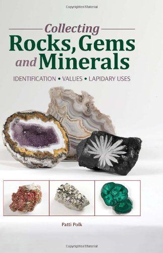 Collecting Rocks, Gems & Minerals: Easy Identification - Values - Lapidary Uses (Warman's Field Guide)