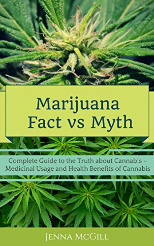 marijuana fact vs myth complete guide to the truth about cannabis