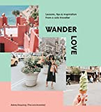 Download Wander Love: Lessons, Tips & Inspiration from a Solo Traveller in PDF ePUB Free Online