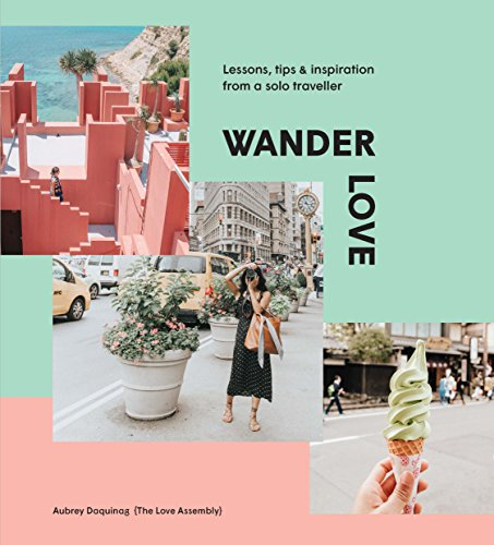 Wander Love: Lessons, Tips & Inspiration from a Solo Traveller (Conde Nast Traveller)
