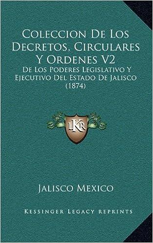 Best sellers gratis Coleccion de Los Decretos, Circulares y Ordenes V2: de Los Poderes Legislativo y Ejecutivo del Estado de Jalisco (1874) en español PDF