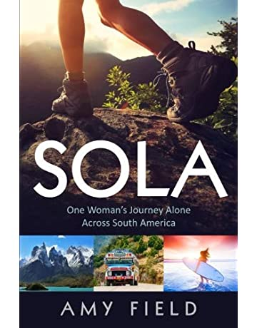 Sola: One Womans Journey Alone Across South America