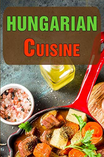 Hungarian Cuisine: Authentic Recipes of Hungary by JR Stevens
