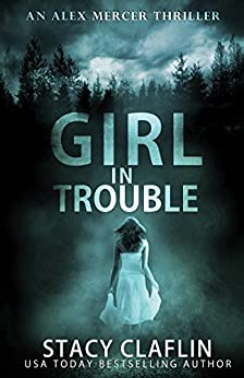 Girl in Trouble (An Alex Mercer Thriller Book 1) by [Claflin, Stacy]