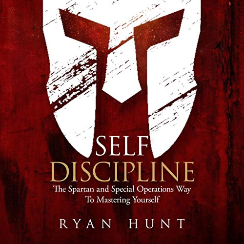 (Self Discipline: The Spartan and Special Operations Way to Mastering Yourself)