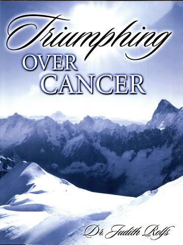 Cancer Triumphing Over It!: Powerful Help For Patients & Caregivers by [Rolfs, Dr. Judith]