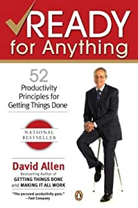 By David Allen - Ready for Anything: 52 Productivity Principles for Getting Things Done (11/28/04)