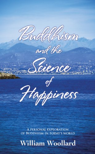 Buddhism and the Science of Happiness - A personal exploration of Buddhism in today's world (Buddhism in Daily Life Book 2)