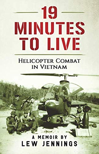 19 Minutes to Live - Helicopter Combat in Vietnam: A Memoir by Lew Jennings -
