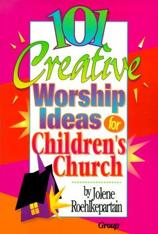 101 Creative Worship Ideas For Children S Church Jolene L