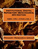 Institutional Digital Repository Benchmarks, 2013 Edition, Primary Research Group, 1574402382