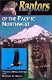 Raptors of the Pacific Northwest, Tom Bosakowski and Dwight S. Smith, 1571882367