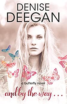 And By The Way: A Butterfly Novel (The Butterfly Novels Book 1) by [Deegan, Denise]