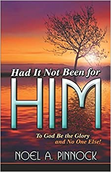 Had It Not Been for Him: To God Be the Glory and No One Else! by Pinnock I, Noel A. (2006)