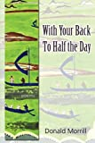 img - for With Your Back To Half the Day (Florida Poetry) book / textbook / text book