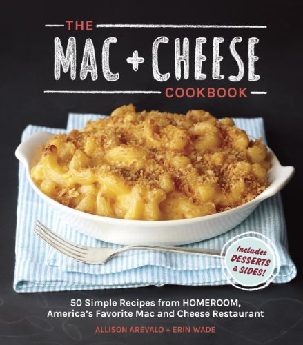 The Mac + Cheese Cookbook: 50 Simple Recipes from Homeroom, America's Favorite Mac and Cheese Restaurant cover