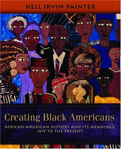 Search : Creating Black Americans: African-American History and Its Meanings, 1619 to the Present