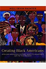 Creating Black Americans: African-American History and Its Meanings, 1619 to the Present Paperback