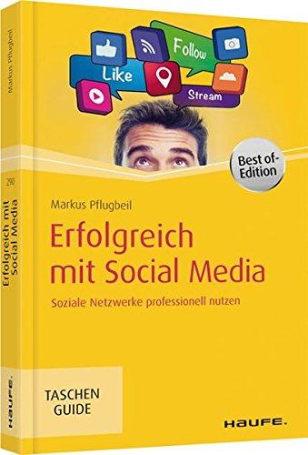 Erfolgreich mit Social Media: Soziale Netzwerke professionell nutzen (Haufe TaschenGuide)