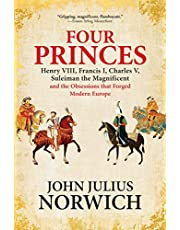 Four Princes: Henry VIII, Francis I, Charles V, Suleiman the Magnificent and the Obsessions that Forged Modern Europe