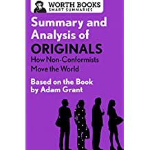 Summary and Analysis of Originals: How Non-Conformists Move the World: Based on the Book by Adam Grant (Smart Summaries)