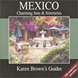 Karen Brown's Mexico Charming Inns & Itineraries 2003 (Karen Brown's Country Inn Guides) (Karen Brown's Mexico: Exeptional Places to Stay & Itineraries)