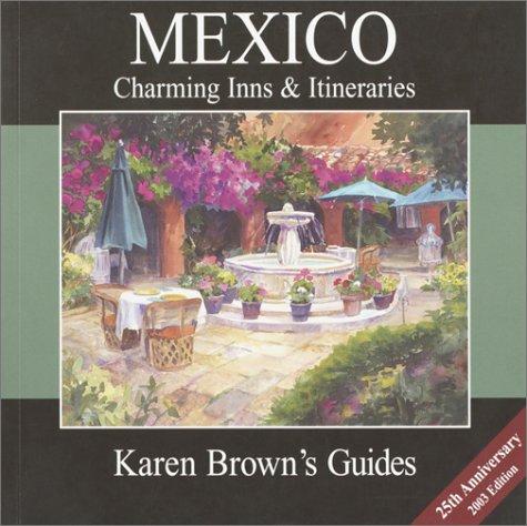 Karen Brown's Mexico Charming Inns & Itineraries 2003 (Karen Brown's Country Inn Guides) (Karen...