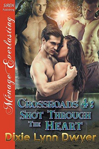 Crossroads 4: Shot Through the Heart (Siren Publishing Menage Everlasting)