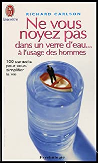Ne vous noyez pas dans un verre d'eau... à l'usage des hommes par Richard Carlson