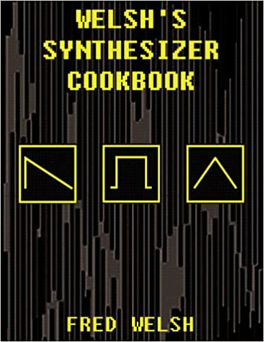 Welsh's Synthesizer Cookbook: Synthesizer Programming, Sound