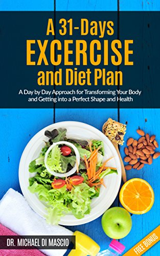 A 31-Days Excercise and Diet Plan: A day by day approach for transforming your body and getting into a perf (workout routine, workouts for women, personal ... how to lose weight fast, lose weight fast)