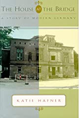 The House at the Bridge: A Story of Modern Germany Hardcover