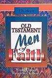 Old Testament Men of Faith, F. B. Meyer, 0529104237