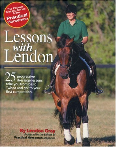 Lessons with Lendon: 25 Progressive Dressage Lessons Take You from Basic Whoa and Go to Your First Competition (Popular Training Series from Practical Horseman) PDF