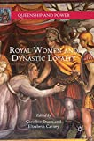 Royal Women and Dynastic Loyalty (Queenship and Power)