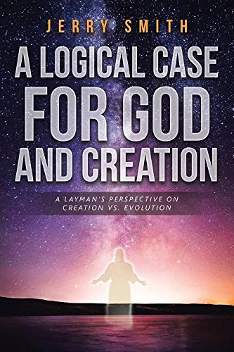 A Logical Case for God and Creation: A Layman's Perspective on Creation vs. Evolution