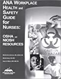 ANA Workplace Health and Safety Guide for Nurses, Michelle Kom Gochenhour and Michelle Nawar, 1558101616