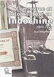 commerce et colonisation en Indochine, 1860-1945