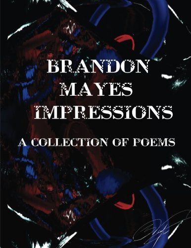 Brandon Mayes Impressions: A collection of Poetry about the testimony of the author