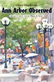 img - for Ann Arbor Observed: Selections from Then and Now book / textbook / text book