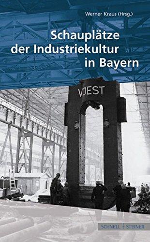 Schauplatze Der Industriekultur in Bayern (German Edition)