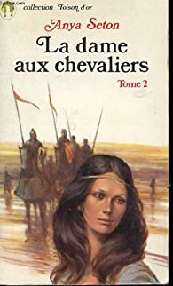 La dame aux chevaliers, tome 2 par Anya Seton