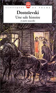 Une sale histoire et autres nouvelles par Fiodor Dostoïevski