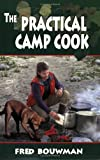 The Practical Camp Cook, Fred Bouwman, 0882903284