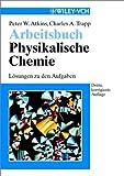 Arbeitsbuch Physikalische Chemie : Losungen zu den Aufgaben, Atkins, Peter W. and Trapp, Charles A., 3527305130