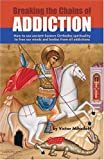 Breaking the Chains of Addiction: How to Use Ancient Eastern Orthodox Spirituality to Free Our Minds and Bodies From All Addictions