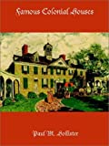 Famous Colonial Houses, Paul Hollister, 1932080368
