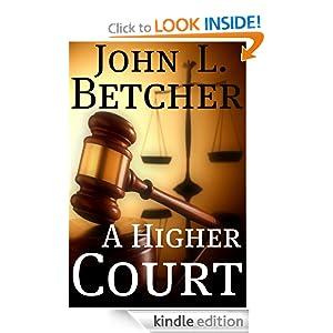 A Higher Court John L. Betcher